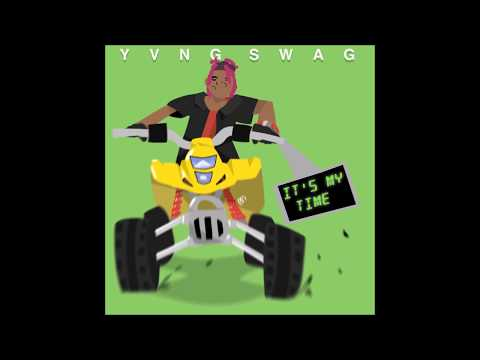 Yvng Swag - It's My Time [OFFICIAL AUDIO]