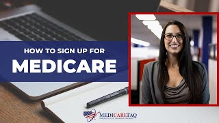 How to Sign Uṗ for Medicare