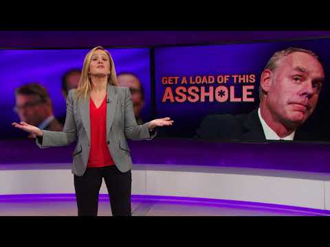 Get A Load of This Ahole: Zinke  December 13, 2017 Act 2  Full Frontal on TBS
