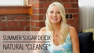 Easy Summer SUGAR DETOX - CLEANSE Your Body Naturally!