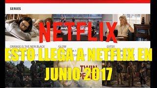 ESTO LLEGA A NETFLIX EN JUNIO 2017 SERIES PELICULAS DOCUMENTALES Y CARTOONS