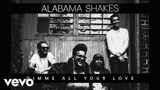 Alabama Shakes Gimme All Your Love Official Audio