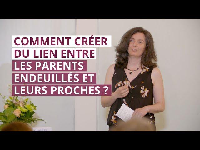 Comment créer du lien entre les parents endeuillés et l\'entourage I Conférence Hélène Gérin
