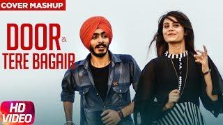 Amrinder Gill | Himanshi Khurana & Kanwar Chahal | Jaskaran Singh | Door / Tere Bagair (cover)