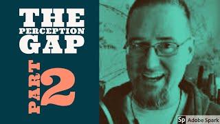 The Perception Gap Part 2