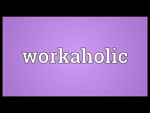 Workaholic Meaning