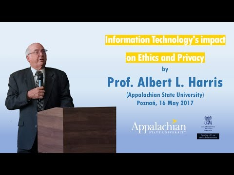 Prof. Albert L. Harris: Information Technology's impact on Ethics and Privacy