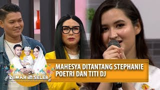Download Lagu Mahesya Ditantang Stephanie Poetri Dan Titi DJ - Rumah Seleb (28/6) PART 4