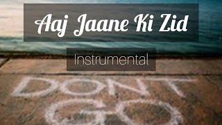 Aaj jaane ki zid na karo - Instrumental