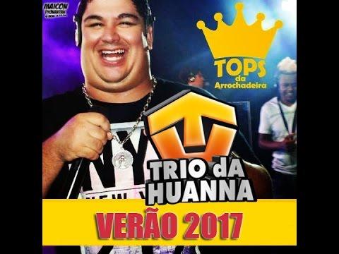 TRIO DA HUANNA 2017 - REP.NOVO ATUALIZADO PROMOCIONAL | #TOPS2017 EXCLUSIVO @CWOGRAVAÇÕES AMARAJI_PE