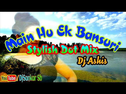 main-hu-ek-bansuri(stylish-dot-mix-2018)dj-ashis-production-||djsankarsb