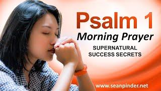 SUPERNATURAL SUCCESS SECRETS - PSALMS 1 - MORNING PRAYER