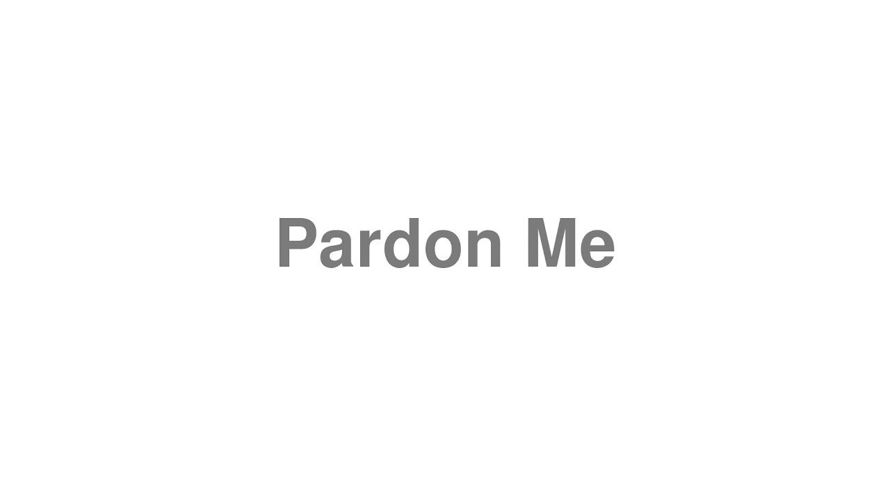 """How to Pronounce """"Pardon Me"""""""