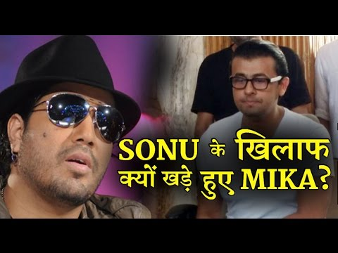 Why Mika Singh stand against Sonu Nigam?