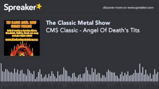 CMS Classic – Angel Of Death's Tits