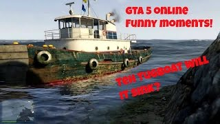 GTA 5 Funny Moments! Teh Tug Boat, will it sink?