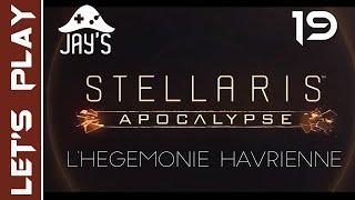 [FR] Stellaris Apocalypse : L'Hégémonie Havrienne - Épisode 19