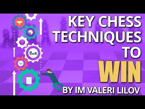 The Key Chess Techniques 🔑 To Win by IM Valeri Lilov