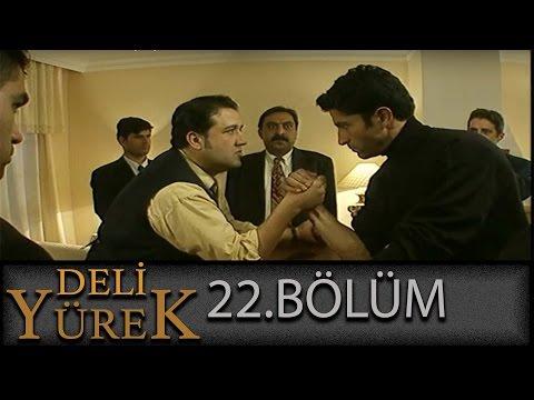 Deli Yürek 22.Bölüm Tek Part İzle (HD)