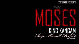 Moses feat. King Kangam-Rap Almost Perfect (Prod by LOu Evora)
