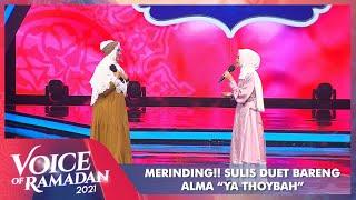 Bikin Merinding!! Duet Sulis Bareng Alma - YA THOYBAH   VOICE OF RAMADAN 2021