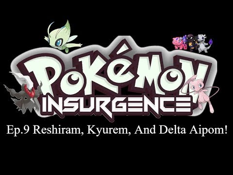Pokemon Insurgence - Ep. 9 Reshiram, Kyurem, And Delta Aipom!