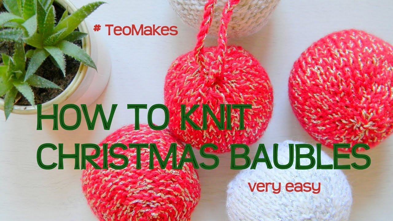 HOW TO KNIT Christmas Baubles / Balls / Ornaments | TeoMakes - YouTube
