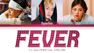 J.Y. Park FEVER (Feat. SUPERBEE(수퍼비), BIBI) Lyrics (박진영 FEVER 가사) [Color Coded Lyrics/Han/Rom/Eng]