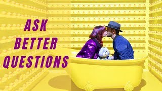 How To Ask Better Questions And Have Deeper Conversations