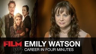 Emily Watson: Career in Four Minutes