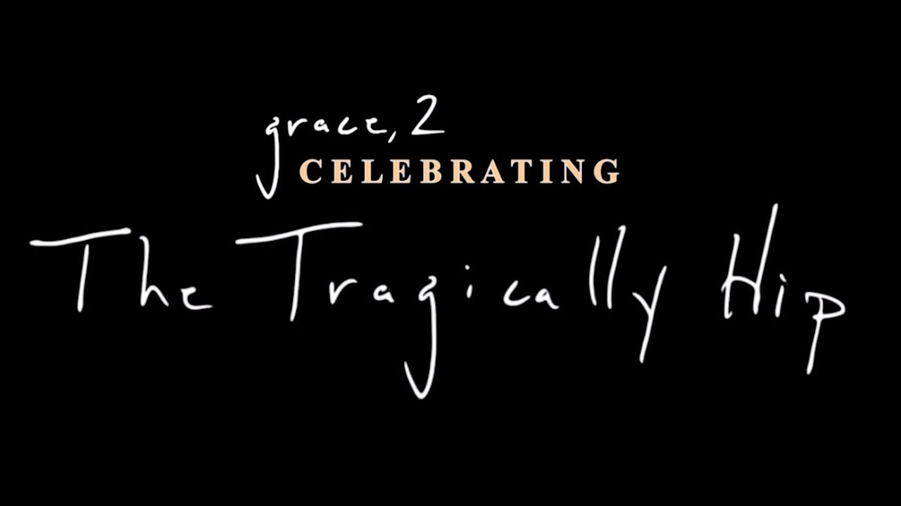 Grace, 2 - Celebrating the Tragically Hip