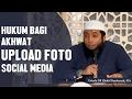 Hukum akhwat upload foto social media, Ustadz DR Khalid Basalamah, MA