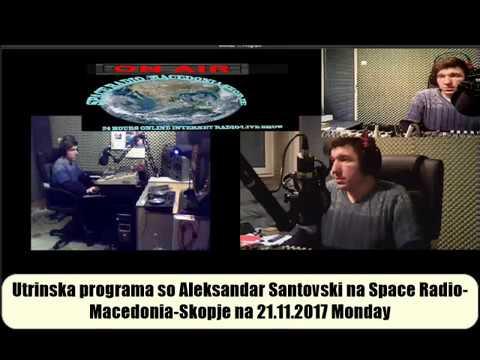Aleksandar Santovski utrinska programa na Space Radio Macedonia Skopje 21 11 2017 Monday