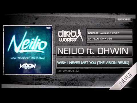 Neilio ft. Ohwin - Wish I Never Met You (The Vision Remix) (Official HQ Preview)