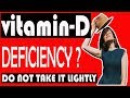 Vitamin D Deficiency - Do NOT take it Lightly