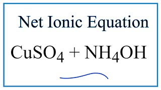 How to Write the Net Ionic Equation for CuSO4 + NH4OH = Cu(OH)2 + (NH4)2SO4