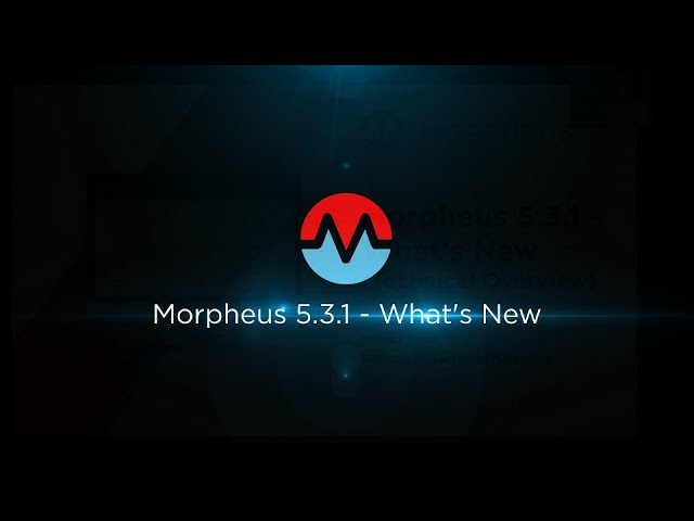Morpheus 5.3.1 - What's New (Technical Overview) - Webinar