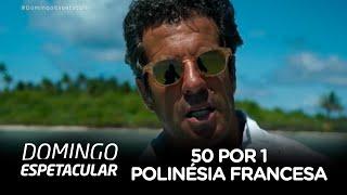 Álvaro Garnero conhece ilha famosa da Polinésia Francesa no 50 por 1