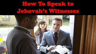 HOW TO SPEAK TO JEHOVAH WITNESSES