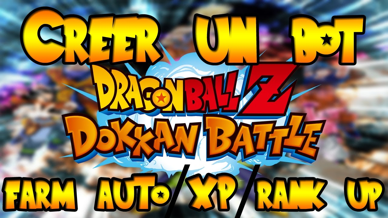 CRÉER UN BOT FARM AUTO, XP, RANK UP SUR DOKKAN BATTLE (NO BAN)