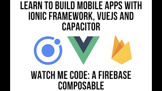 Watch Me Code: Vue3 Firebase Composable Introduction with Ionic Framework