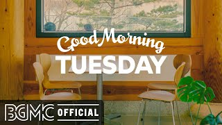 TUESDAY MORNING JAZZ: Relax Morning Jazz & Bossa Nova Music for Positive Mood