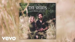 Скачать The Shires I Just Wanna Love You Audio