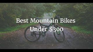 Best Mountain Bikes Under $300  -  2018