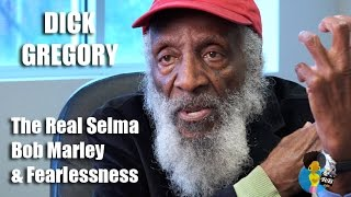 Dick Gregory - The Real Selma, Bob Marley and Fearlessness