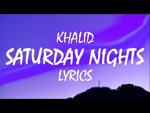 Khalid – Saturday Nights (Lyrics) Mp3