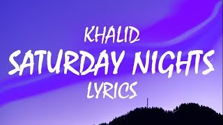 Khalid – Saturday Nights (Lyrics)