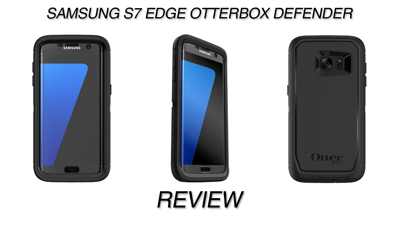 reputable site e95f8 01152 Samsung Galaxy S7 Edge Otterbox Defender Review