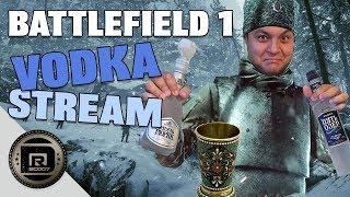 Battlefield 1   Vodka Stream   In Honour of the Russian DLC I am drinking Russian Vodka! (BF1)