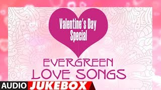 Valentine's Day Special Evergreen Love Songs (Audio) Jukebox | Sonu Nigam, Adnan Sami, Kumar Sanu